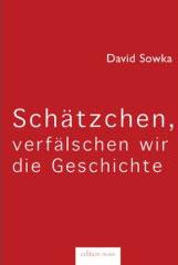 David Sowka: Schätzchen, verfälschen wir die Geschichte