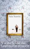 Sasa Stanisic - Wie der Soldat das Grammofon repariert