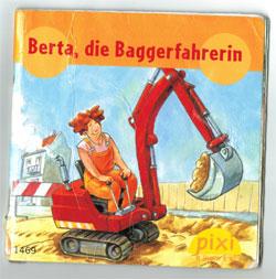 """Titel des Pixie-Büchleins """"Berta, die Baggerfahrerin"""""""